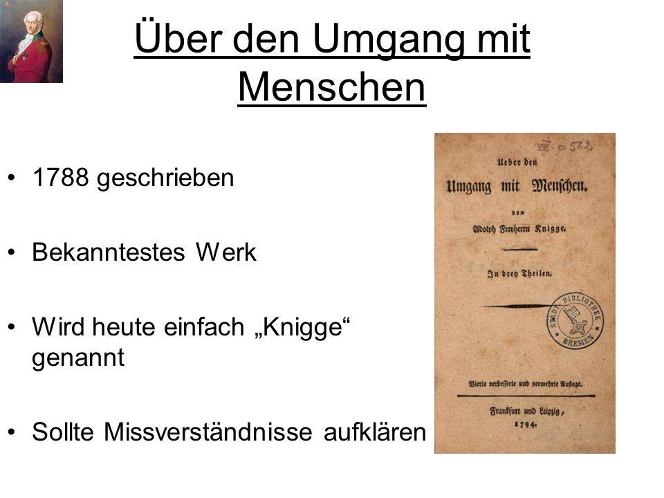 """Über den Umgang mit Menschen 1788 geschrieben Bekanntestes Werk Wird heute einfach """"Knigge genannt Sollte Missverständnisse aufklären"""