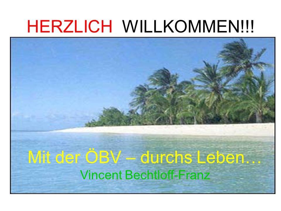 HERZLICH WILLKOMMEN!!! Mit der ÖBV – durchs Leben… Vincent Bechtloff-Franz