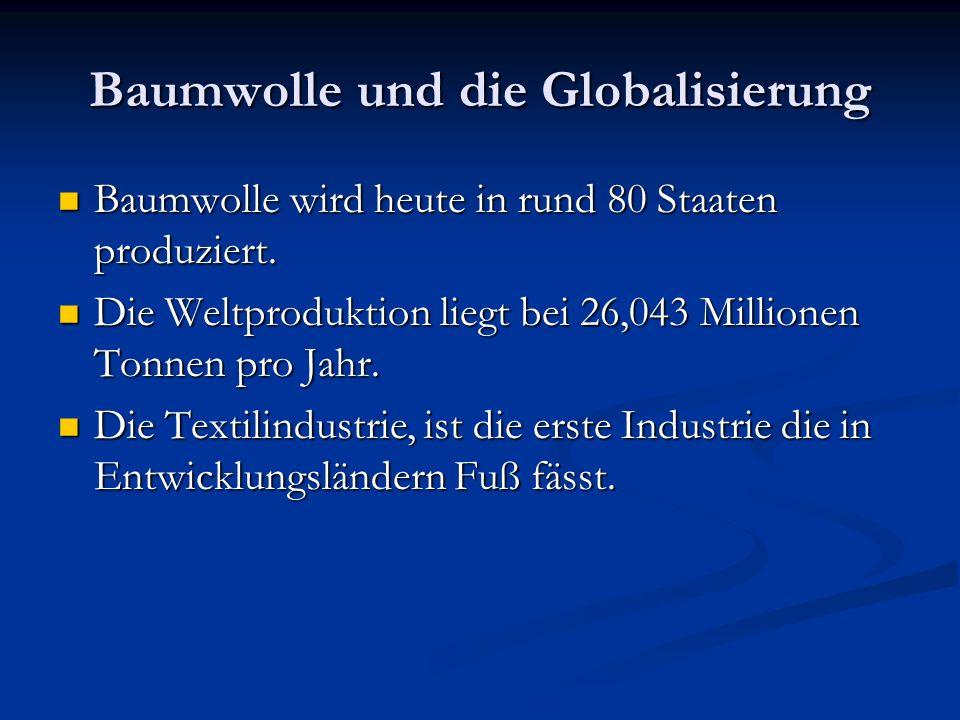 Baumwolle und die Globalisierung Baumwolle wird heute in rund 80 Staaten produziert. Baumwolle wird heute in rund 80 Staaten produziert. Die Weltprodu