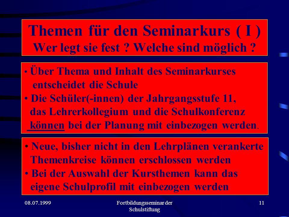 08.07.1999Fortbildungsseminar der Schulstiftung 10 Der Seminarkurs soll...... fächerübergreifend und projektorientiert sein... hochschulnahe, erwachse