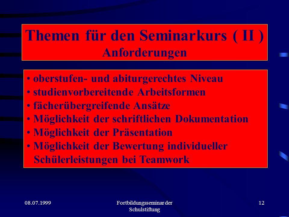 08.07.1999Fortbildungsseminar der Schulstiftung 11 Themen für den Seminarkurs ( I ) Wer legt sie fest ? Welche sind möglich ? Über Thema und Inhalt de