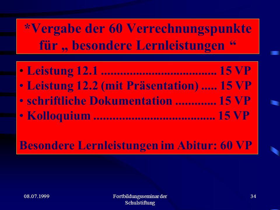 08.07.199933 Leistungsbemessung (Verrechnungspunkte) Prüfungsfach 1. LK 2. LK GK besondere Lernleistungen 4 Prüfungsfächer aus 13/2 SUMME Ohne S - Kur