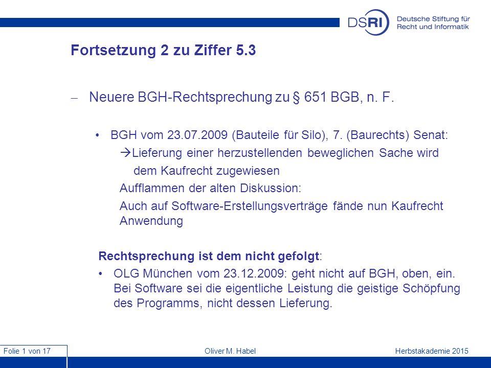 Folie 1 von 17 Herbstakademie 2015Oliver M. Habel Fortsetzung 2 zu Ziffer 5.3  Neuere BGH-Rechtsprechung zu § 651 BGB, n. F. BGH vom 23.07.2009 (Baut