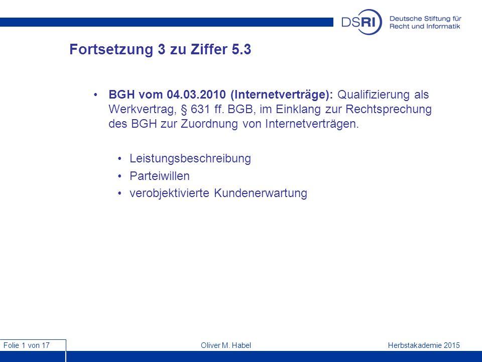 Folie 1 von 17 Herbstakademie 2015Oliver M. Habel Fortsetzung 3 zu Ziffer 5.3 BGH vom 04.03.2010 (Internetverträge): Qualifizierung als Werkvertrag, §