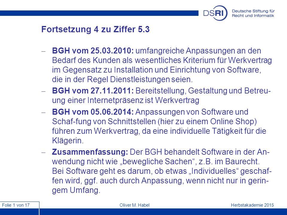 Folie 1 von 17 Herbstakademie 2015Oliver M. Habel Fortsetzung 4 zu Ziffer 5.3  BGH vom 25.03.2010: umfangreiche Anpassungen an den Bedarf des Kunden