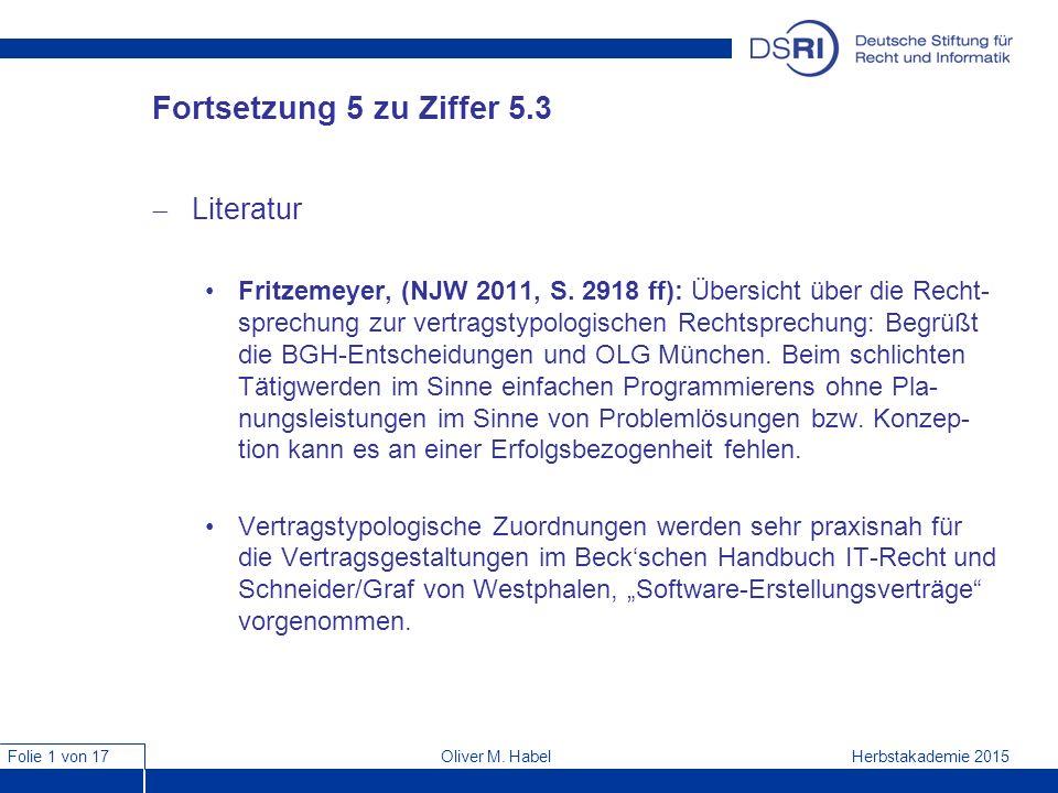Folie 1 von 17 Herbstakademie 2015Oliver M. Habel Fortsetzung 5 zu Ziffer 5.3  Literatur Fritzemeyer, (NJW 2011, S. 2918 ff): Übersicht über die Rech
