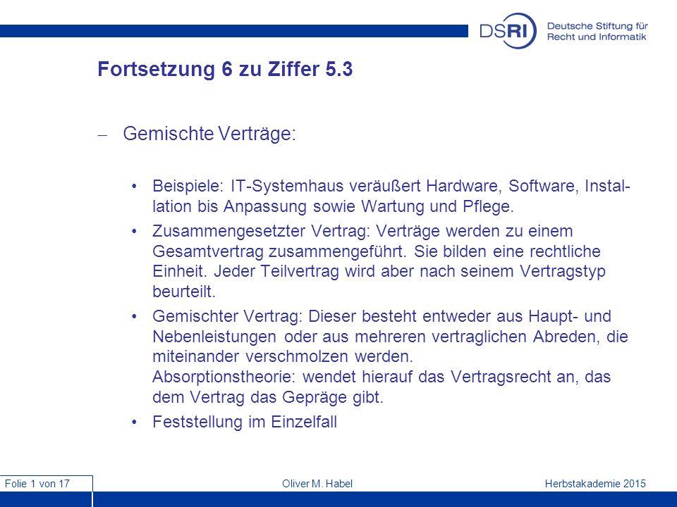 Folie 1 von 17 Herbstakademie 2015Oliver M. Habel Fortsetzung 6 zu Ziffer 5.3  Gemischte Verträge: Beispiele: IT-Systemhaus veräußert Hardware, Softw