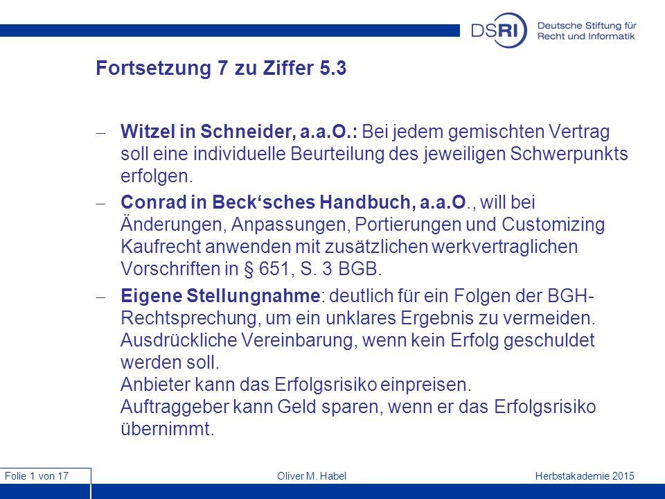 Folie 1 von 17 Herbstakademie 2015Oliver M. Habel Fortsetzung 7 zu Ziffer 5.3  Witzel in Schneider, a.a.O.: Bei jedem gemischten Vertrag soll eine in