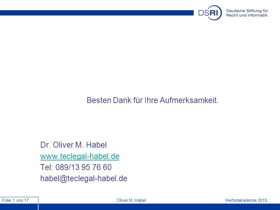 Folie 1 von 17 Herbstakademie 2015Oliver M. Habel Besten Dank für Ihre Aufmerksamkeit. Dr. Oliver M. Habel www.teclegal-habel.de Tel: 089/13 95 76 60