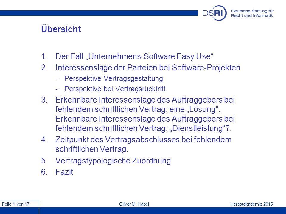 """Folie 1 von 17 Herbstakademie 2015Oliver M. Habel Übersicht 1.Der Fall """"Unternehmens-Software Easy Use"""" 2.Interessenslage der Parteien bei Software-Pr"""