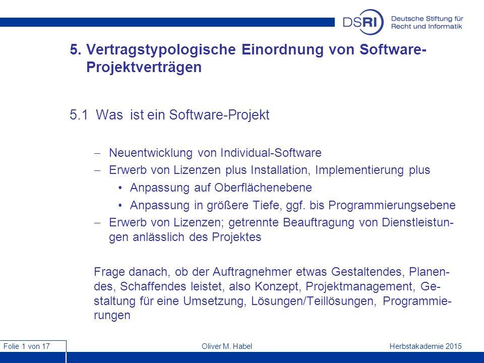 Folie 1 von 17 Herbstakademie 2015Oliver M. Habel 5. Vertragstypologische Einordnung von Software- Projektverträgen 5.1 Was ist ein Software-Projekt 