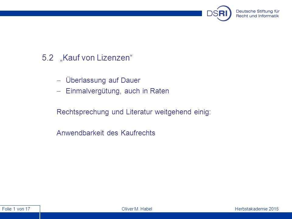 """Folie 1 von 17 Herbstakademie 2015Oliver M. Habel 5.2 """"Kauf von Lizenzen""""  Überlassung auf Dauer  Einmalvergütung, auch in Raten Rechtsprechung und"""