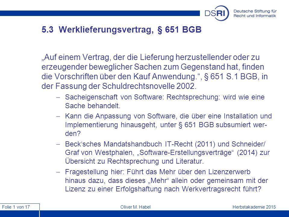 """Folie 1 von 17 Herbstakademie 2015Oliver M. Habel 5.3 Werklieferungsvertrag, § 651 BGB """"Auf einem Vertrag, der die Lieferung herzustellender oder zu e"""