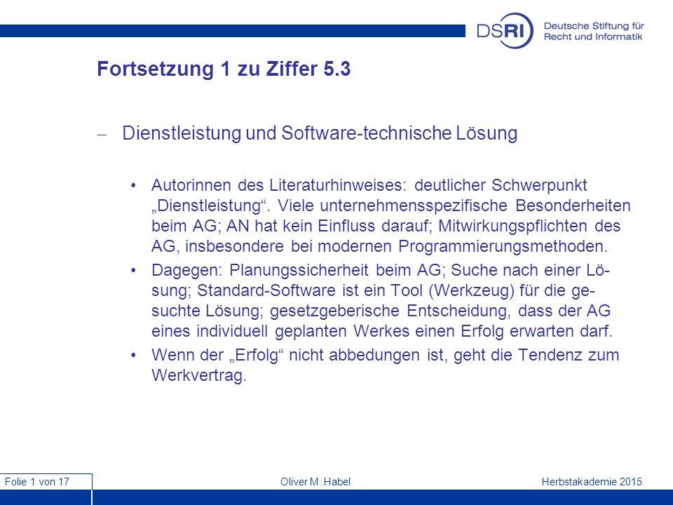 Folie 1 von 17 Herbstakademie 2015Oliver M. Habel Fortsetzung 1 zu Ziffer 5.3  Dienstleistung und Software-technische Lösung Autorinnen des Literatur