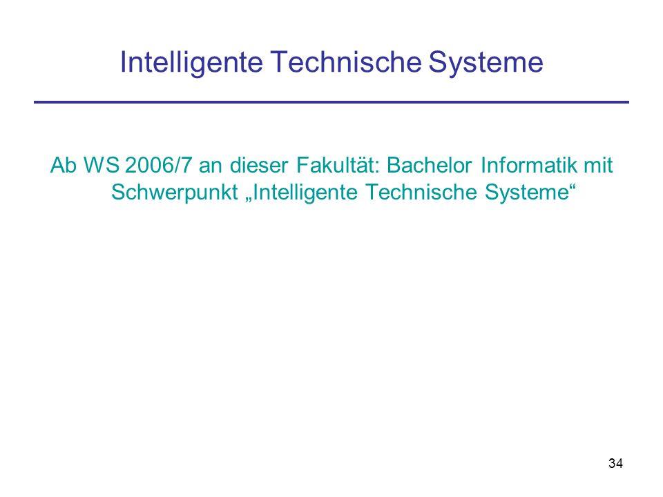 33 Intelligente Technische Systeme Europäische Industrie für Technische Systeme ist führend Weiterhin tolle Berufsaussichten für Informatiker bei gut
