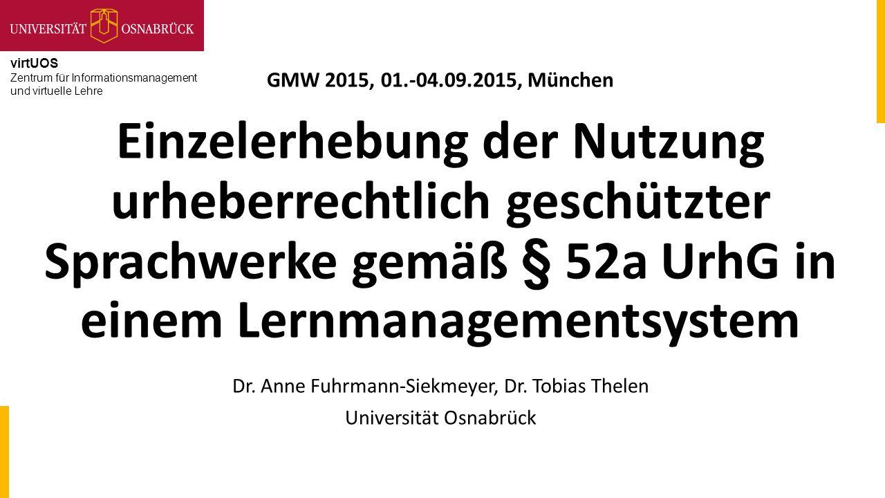 virtUOS Zentrum für Informationsmanagement und virtuelle Lehre GMW 2015, 01.-04.09.2015, München Einzelerhebung der Nutzung urheberrechtlich geschützt