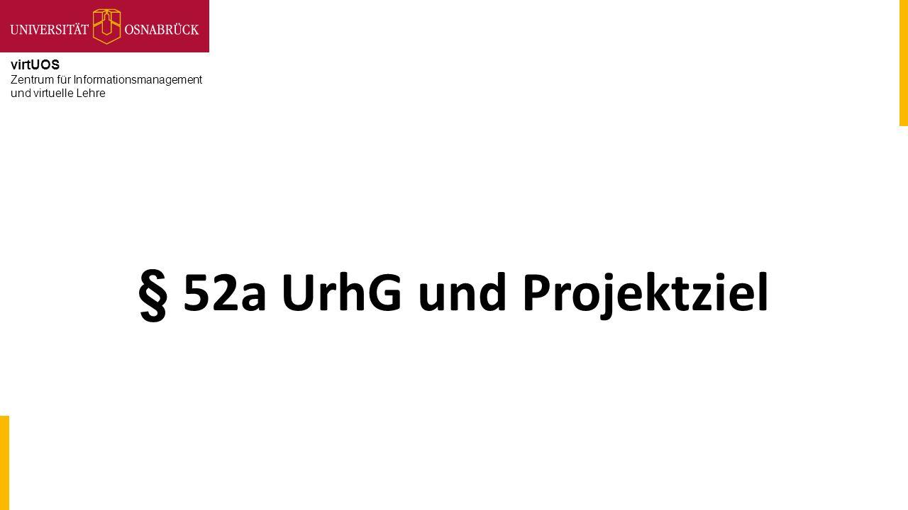 virtUOS Zentrum für Informationsmanagement und virtuelle Lehre § 52a UrhG und Projektziel