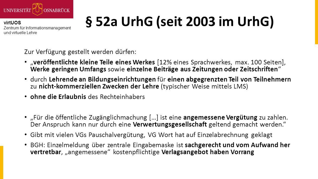 """virtUOS Zentrum für Informationsmanagement und virtuelle Lehre § 52a UrhG (seit 2003 im UrhG) Zur Verfügung gestellt werden dürfen: """"veröffentlichte k"""