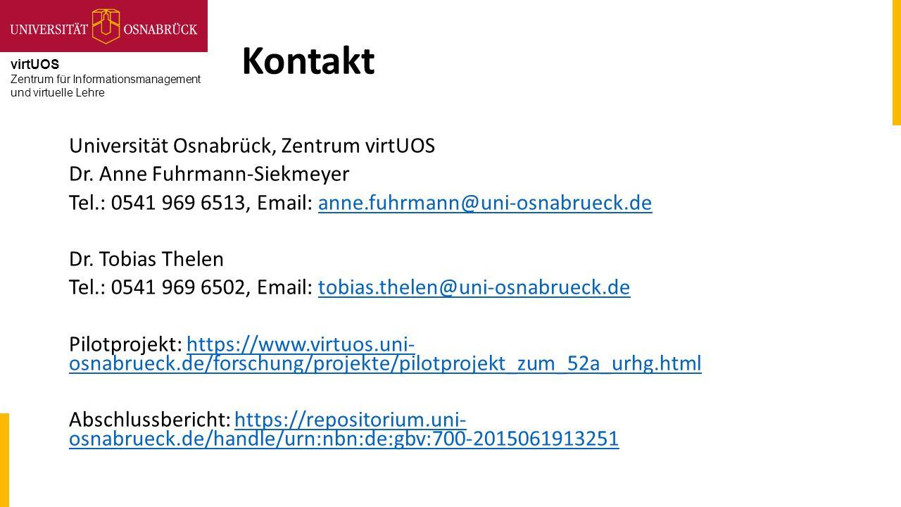 virtUOS Zentrum für Informationsmanagement und virtuelle Lehre Kontakt Universität Osnabrück, Zentrum virtUOS Dr. Anne Fuhrmann-Siekmeyer Tel.: 0541 9