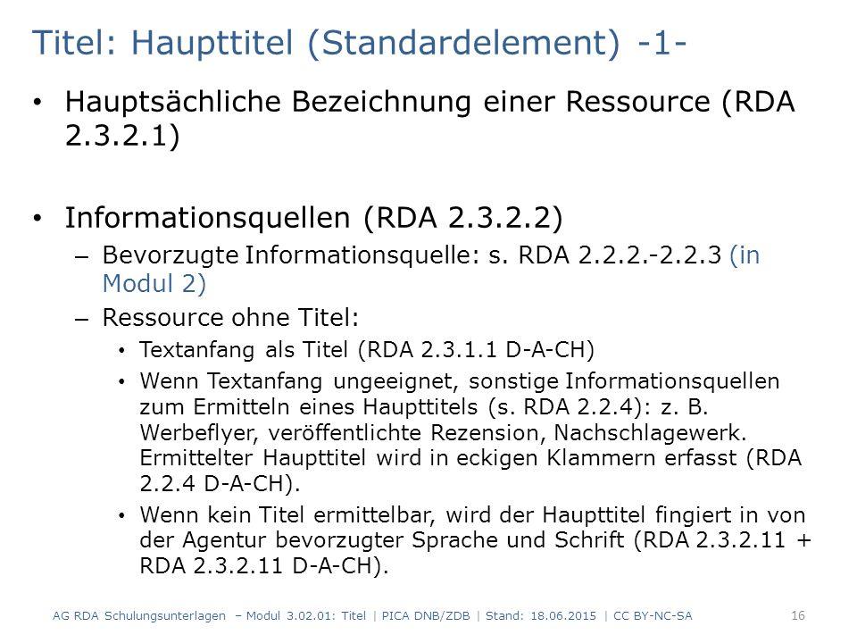 Titel: Haupttitel (Standardelement) -1- Hauptsächliche Bezeichnung einer Ressource (RDA 2.3.2.1) Informationsquellen (RDA 2.3.2.2) – Bevorzugte Informationsquelle: s.