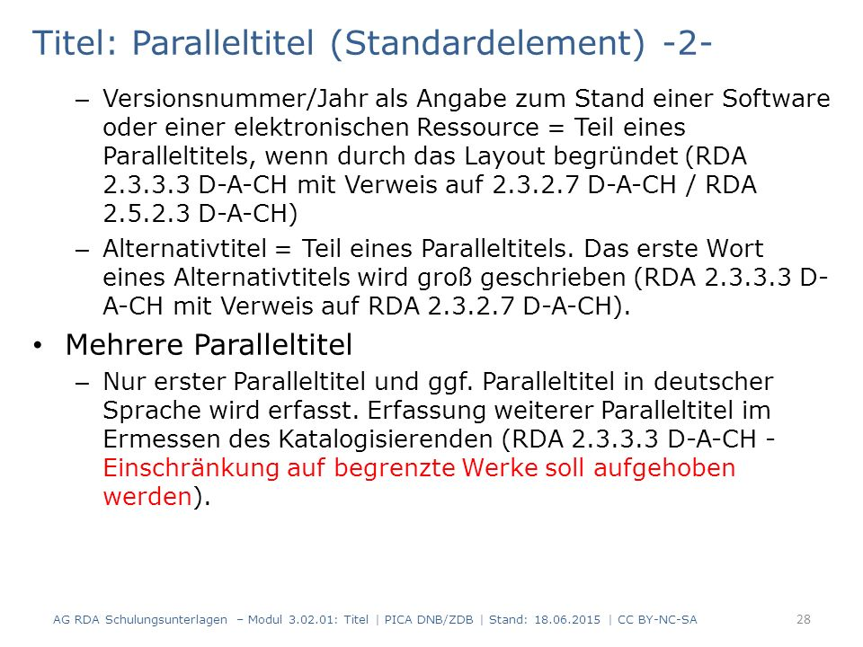 Titel: Paralleltitel (Standardelement) -2- – Versionsnummer/Jahr als Angabe zum Stand einer Software oder einer elektronischen Ressource = Teil eines Paralleltitels, wenn durch das Layout begründet (RDA 2.3.3.3 D-A-CH mit Verweis auf 2.3.2.7 D-A-CH / RDA 2.5.2.3 D-A-CH) – Alternativtitel = Teil eines Paralleltitels.