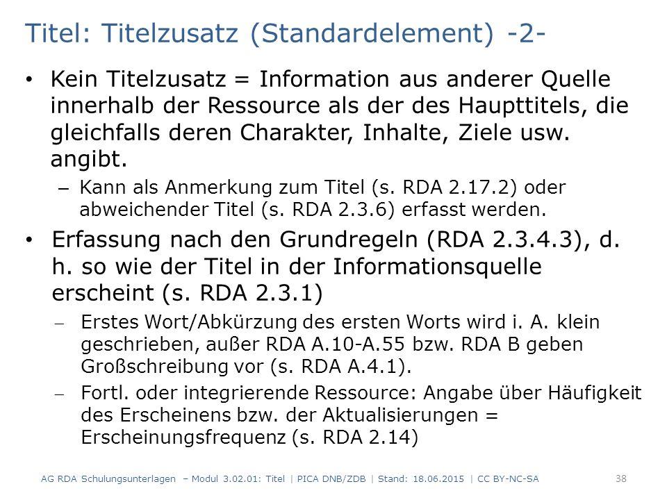 Titel: Titelzusatz (Standardelement) -2- Kein Titelzusatz = Information aus anderer Quelle innerhalb der Ressource als der des Haupttitels, die gleichfalls deren Charakter, Inhalte, Ziele usw.