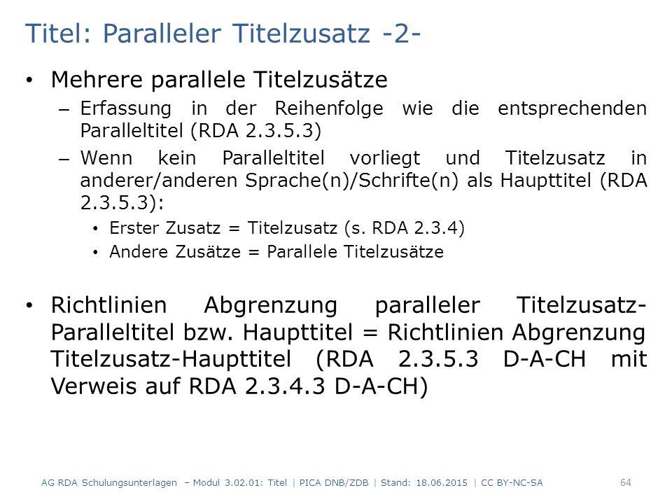 Titel: Paralleler Titelzusatz -2- Mehrere parallele Titelzusätze – Erfassung in der Reihenfolge wie die entsprechenden Paralleltitel (RDA 2.3.5.3) – Wenn kein Paralleltitel vorliegt und Titelzusatz in anderer/anderen Sprache(n)/Schrifte(n) als Haupttitel (RDA 2.3.5.3): Erster Zusatz = Titelzusatz (s.