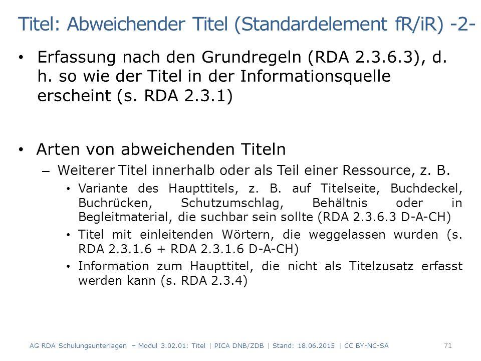 Titel: Abweichender Titel (Standardelement fR/iR) -2- Erfassung nach den Grundregeln (RDA 2.3.6.3), d.