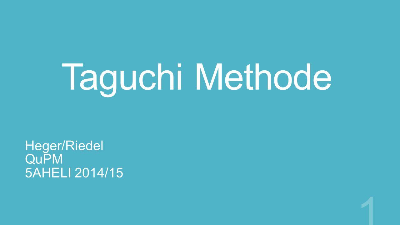 Taguchi Methode Heger/Riedel QuPM 5AHELI 2014/15 1