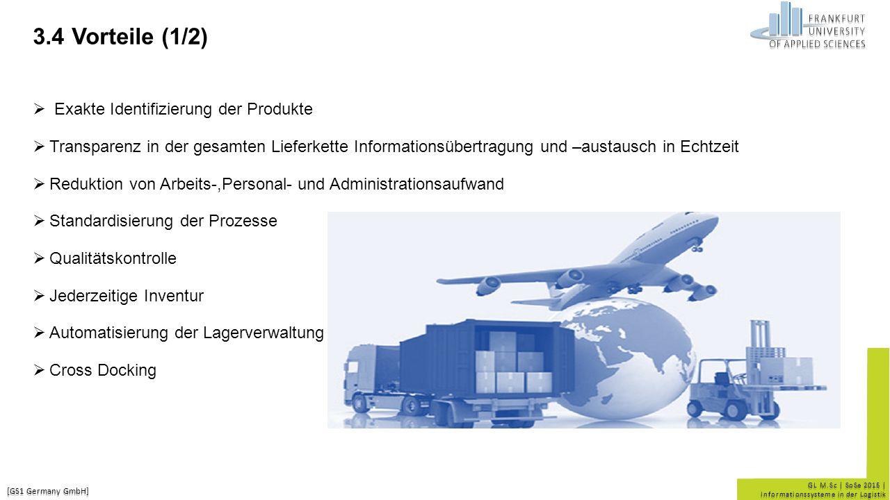 GL M.Sc | SoSe 2015 | Informationssysteme in der Logistik 3.4 Vorteile (1/2)  Exakte Identifizierung der Produkte  Transparenz in der gesamten Liefe