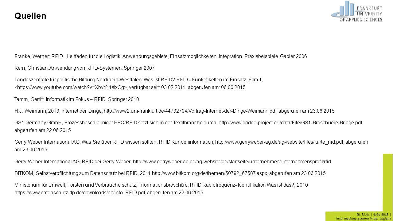 GL M.Sc | SoSe 2015 | Informationssysteme in der Logistik Quellen Franke, Werner: RFID - Leitfaden für die Logistik: Anwendungsgebiete, Einsatzmöglich