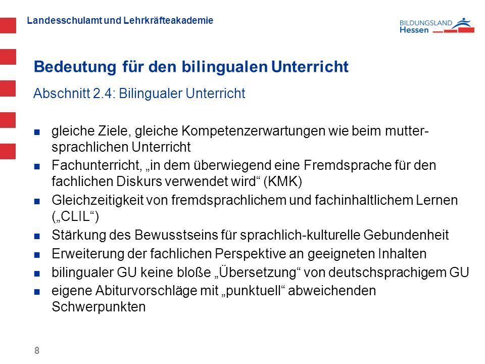 Landesschulamt und Lehrkräfteakademie Bedeutung für den bilingualen Unterricht 8 Abschnitt 2.4: Bilingualer Unterricht gleiche Ziele, gleiche Kompeten