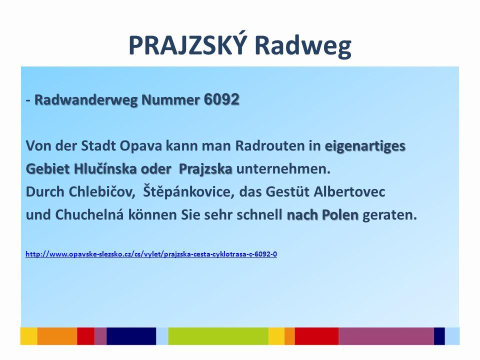 PRAJZSKÝ Radweg Radwanderweg Nummer 6092 - Radwanderweg Nummer 6092 eigenartiges Von der Stadt Opava kann man Radrouten in eigenartiges Gebiet Hlučínska oder Prajzska Gebiet Hlučínska oder Prajzska unternehmen.