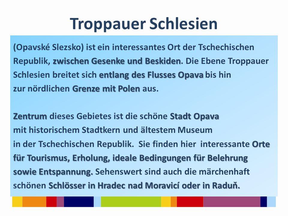 Troppauer Schlesien (Opavské Slezsko) ist ein interessantes Ort der Tschechischen zwischen Gesenke und Beskiden Republik, zwischen Gesenke und Beskiden.