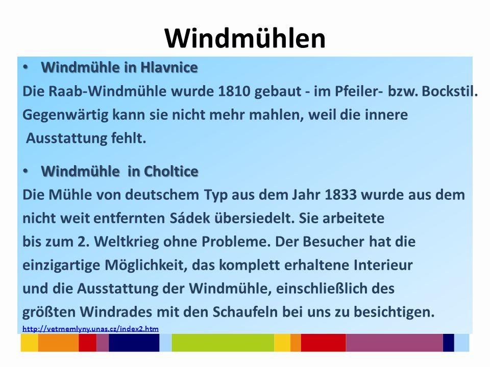 Windmühlen Windmühle in Hlavnice Windmühle in Hlavnice Die Raab-Windmühle wurde 1810 gebaut - im Pfeiler- bzw.