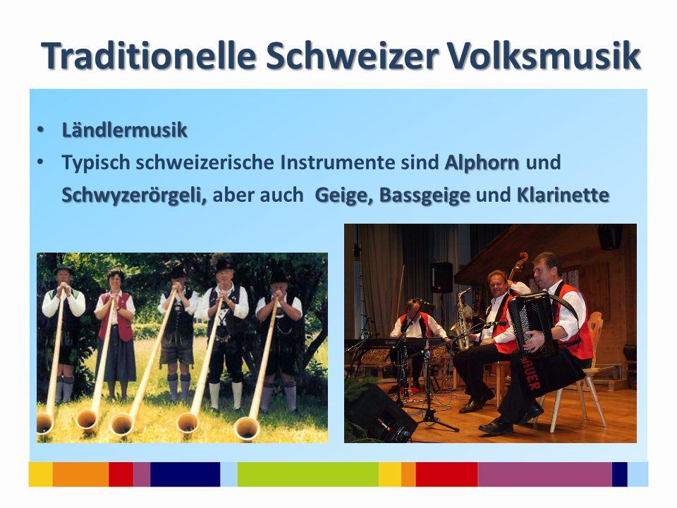 Traditionelle Schweizer Volksmusik Ländlermusik Ländlermusik Alphorn Typisch schweizerische Instrumente sind Alphorn und Schwyzerörgeli, Geige, Bassge