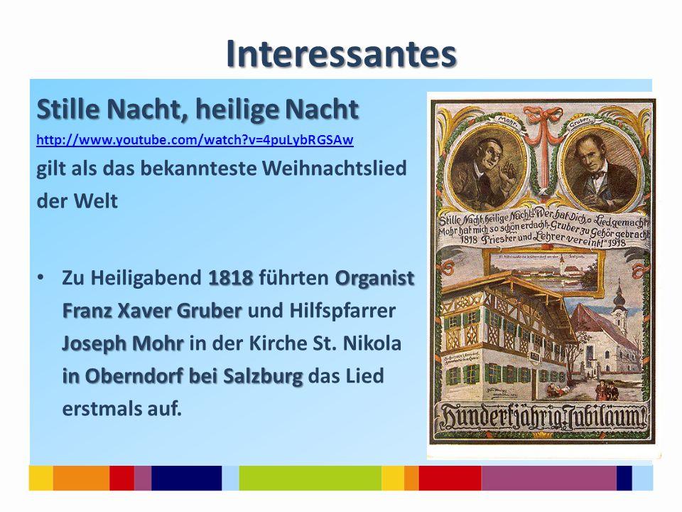 Interessantes Stille Nacht, heilige Nacht http://www.youtube.com/watch?v=4puLybRGSAw gilt als das bekannteste Weihnachtslied der Welt 1818Organist Zu