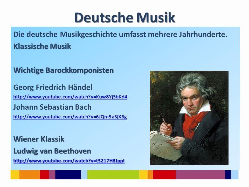Die deutsche Musikgeschichte umfasst mehrere Jahrhunderte. Klassische Musik Wichtige Barockkomponisten Georg Friedrich Händel http://www.youtube.com/w