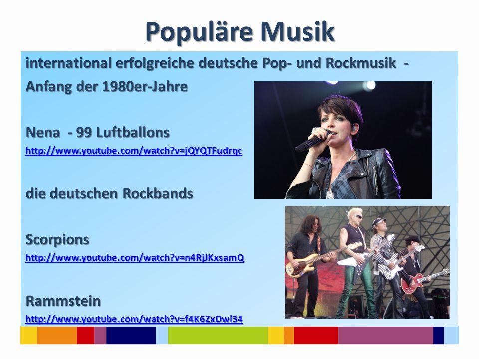 Populäre Musik international erfolgreiche deutsche Pop- und Rockmusik - Anfang der 1980er-Jahre Nena - 99 Luftballons http://www.youtube.com/watch?v=j