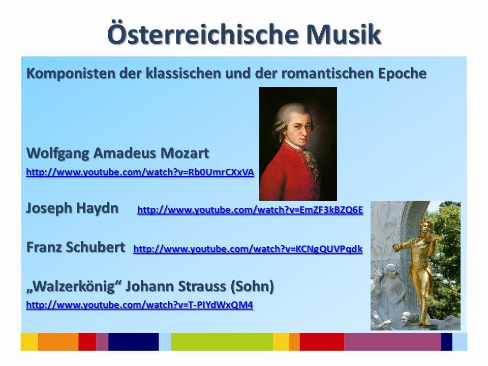 Österreichische Musik Komponisten der klassischen und der romantischen Epoche Wolfgang Amadeus Mozart http://www.youtube.com/watch?v=Rb0UmrCXxVA Josep