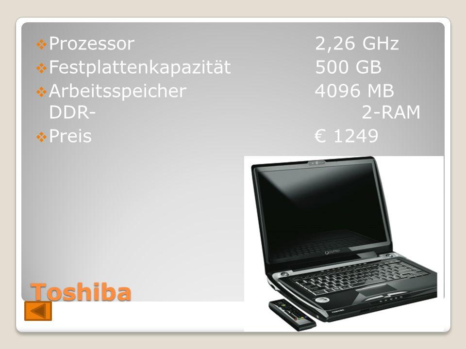 Toshiba  Prozessor2,26 GHz  Festplattenkapazität500 GB  Arbeitsspeicher4096 MB DDR-2-RAM  Preis € 1249