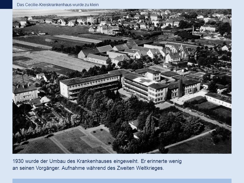 1930 wurde der Umbau des Krankenhauses eingeweiht. Er erinnerte wenig an seinen Vorgänger. Aufnahme während des Zweiten Weltkrieges. Das Cecilie-Kreis