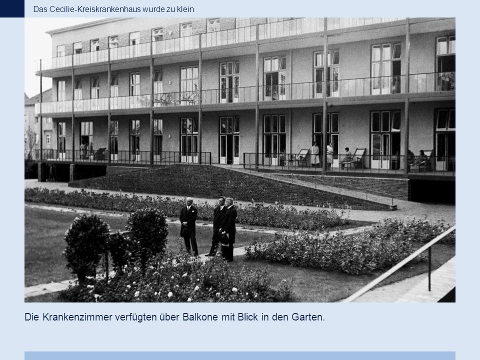 Die Krankenzimmer verfügten über Balkone mit Blick in den Garten. Das Cecilie-Kreiskrankenhaus wurde zu klein