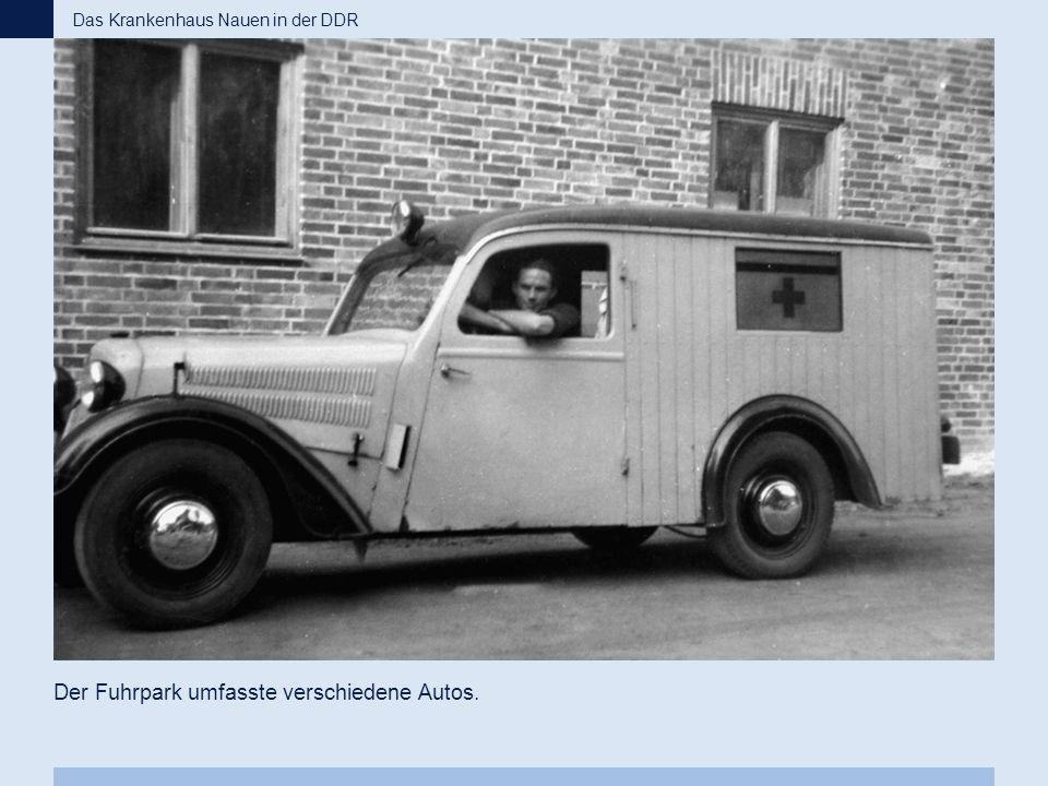 Der Fuhrpark umfasste verschiedene Autos. Das Krankenhaus Nauen in der DDR