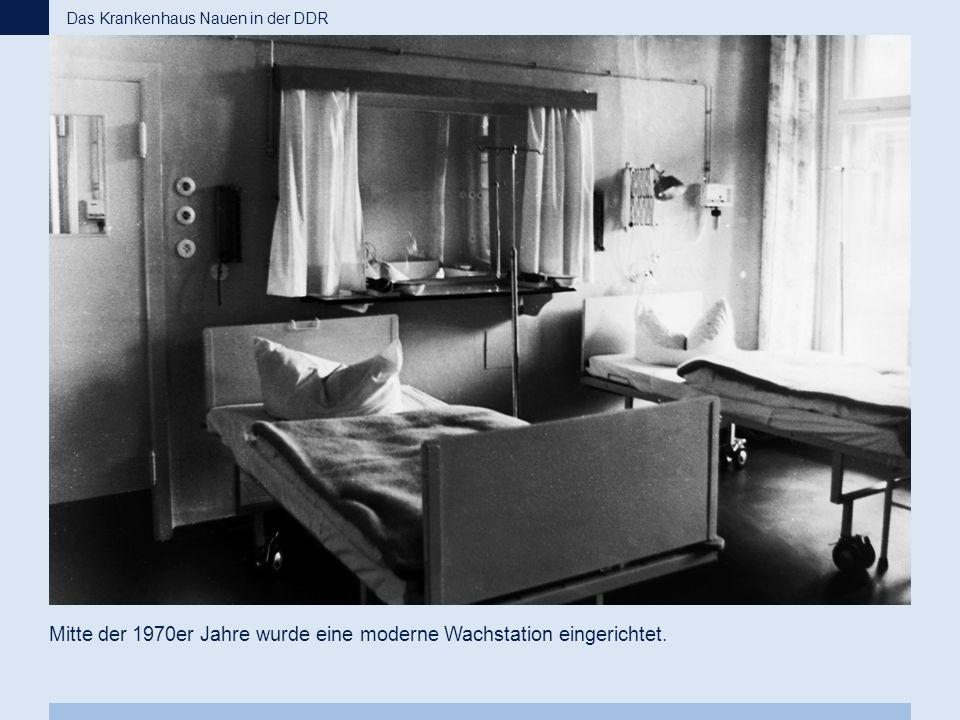 Mitte der 1970er Jahre wurde eine moderne Wachstation eingerichtet. Das Krankenhaus Nauen in der DDR