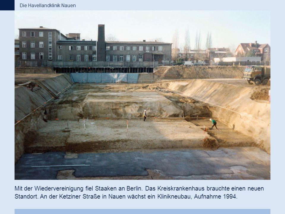 Mit der Wiedervereinigung fiel Staaken an Berlin. Das Kreiskrankenhaus brauchte einen neuen Standort. An der Ketziner Straße in Nauen wächst ein Klini