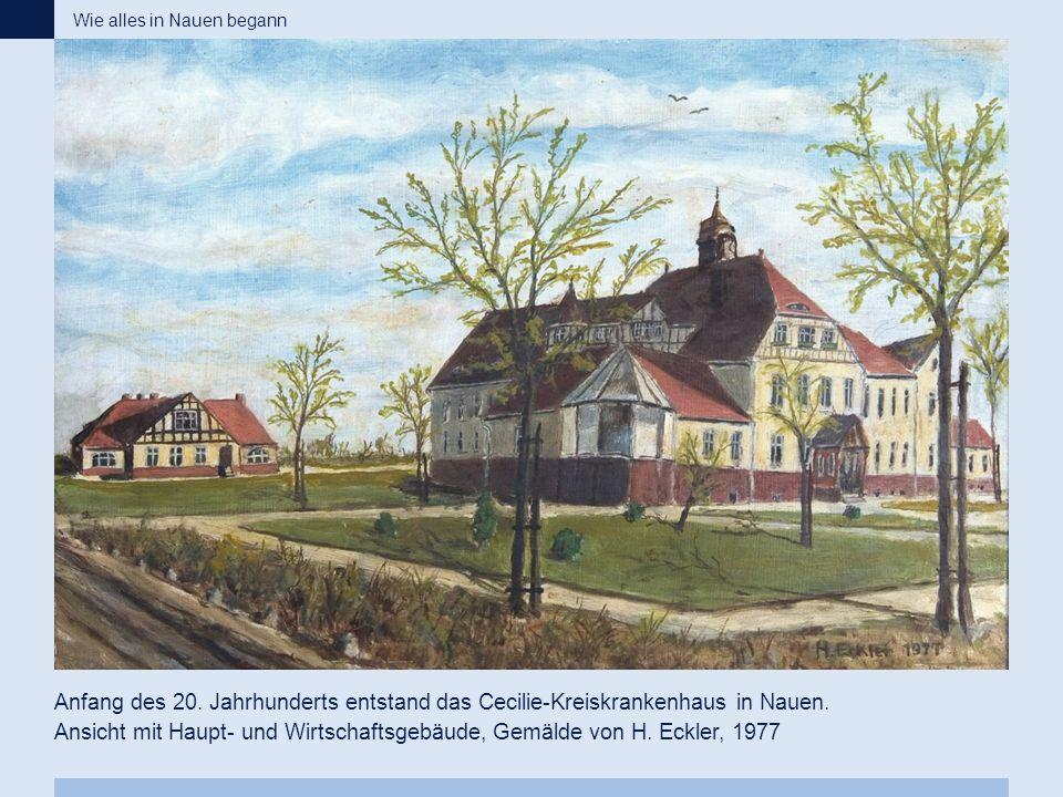 Anfang des 20. Jahrhunderts entstand das Cecilie-Kreiskrankenhaus in Nauen. Ansicht mit Haupt- und Wirtschaftsgebäude, Gemälde von H. Eckler, 1977 Wie