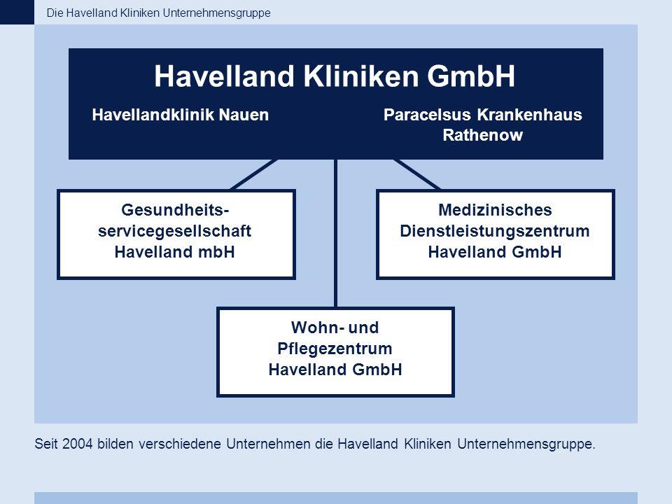 Seit 2004 bilden verschiedene Unternehmen die Havelland Kliniken Unternehmensgruppe. Die Havelland Kliniken Unternehmensgruppe Havelland Kliniken GmbH
