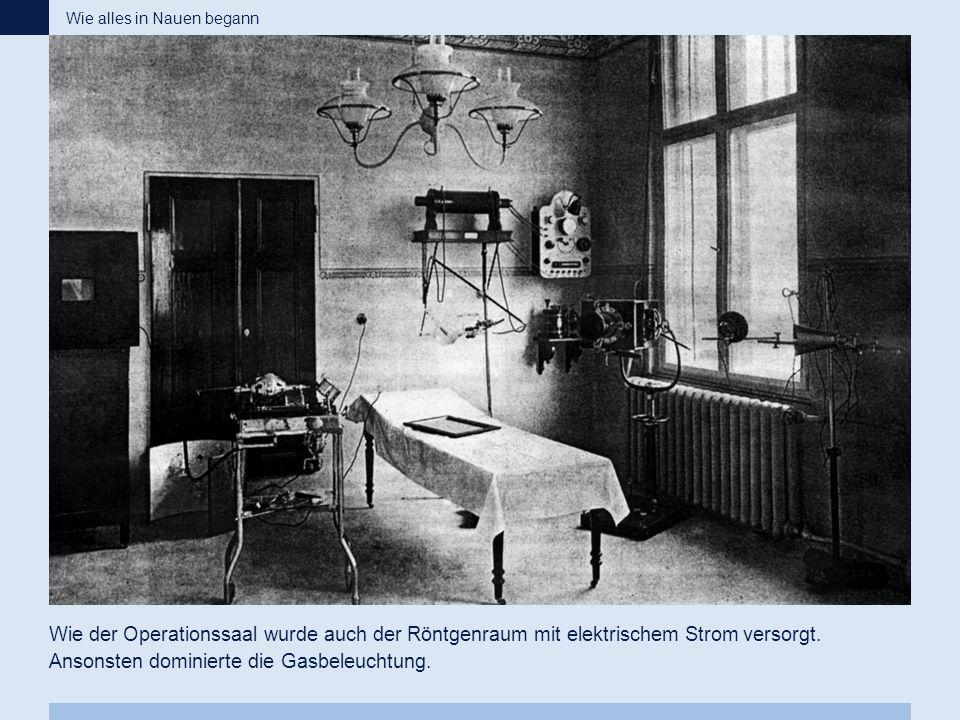 Wie der Operationssaal wurde auch der Röntgenraum mit elektrischem Strom versorgt. Ansonsten dominierte die Gasbeleuchtung. Wie alles in Nauen begann