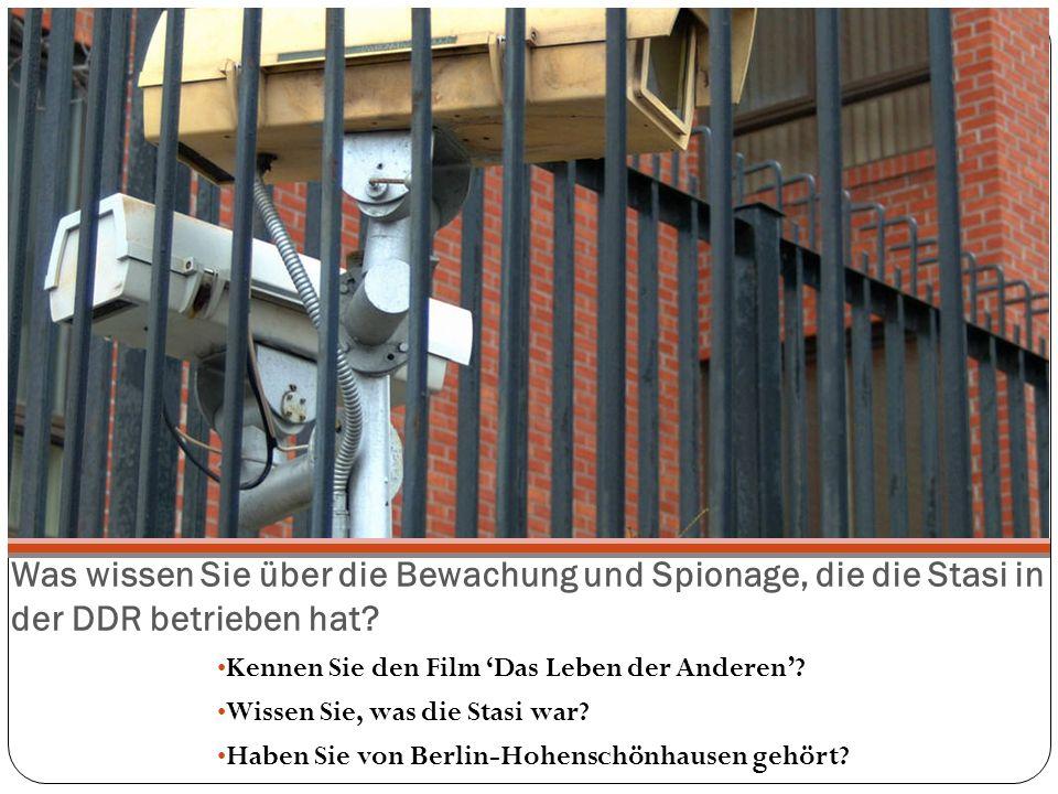 Was wissen Sie über die Bewachung und Spionage, die die Stasi in der DDR betrieben hat? Kennen Sie den Film 'Das Leben der Anderen'? Wissen Sie, was d